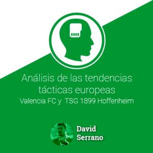 Análisis de las tendencias tácticas europeas: Valencia FC y TSG 1899 Hoffenheim