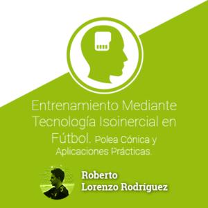 Entrenamiento Mediante Tecnología Isoinercial en Fútbol. Polea Cónica y Aplicaciones Prácticas.