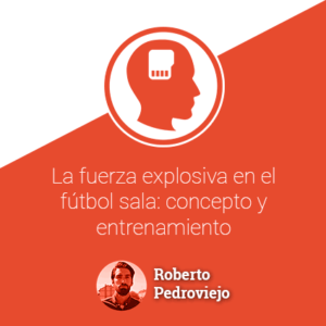 La fuerza explosiva en el fútbol sala: concepto y entrenamiento